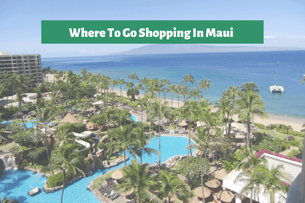 Where To Go Shopping In Maui